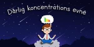 dårlig koncentrations evne